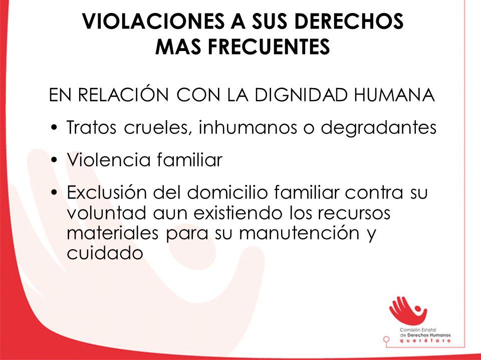 VIOLACIONES A SUS DERECHOS MAS FRECUENTES EN RELACIÓN CON LA DIGNIDAD HUMANA Tratos crueles, inhumanos o degradantes Violencia familiar Exclusión del