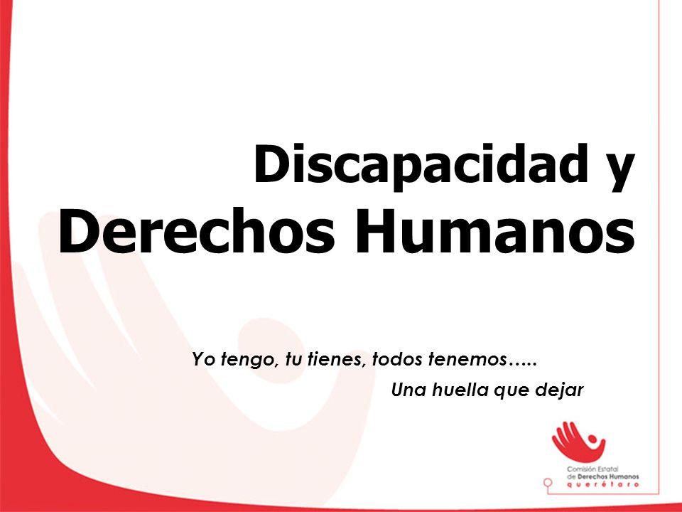 Discapacidad y Derechos Humanos Yo tengo, tu tienes, todos tenemos….. Una huella que dejar
