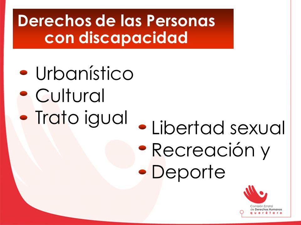 Derechos de las Personas con discapacidad Libertad sexual Recreación y Deporte Urbanístico Cultural Trato igual