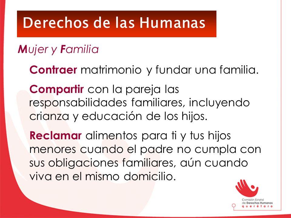 Derechos de las Humanas Contraer matrimonio y fundar una familia. Compartir con la pareja las responsabilidades familiares, incluyendo crianza y educa