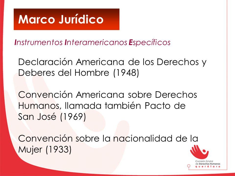 Marco Jurídico Declaración Americana de los Derechos y Deberes del Hombre (1948) Convención Americana sobre Derechos Humanos, llamada también Pacto de