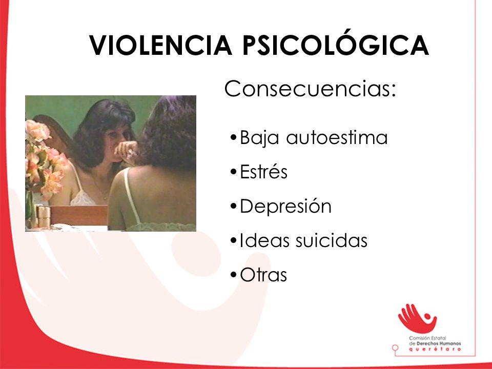 VIOLENCIA PSICOLÓGICA Consecuencias: Baja autoestima Estrés Depresión Ideas suicidas Otras
