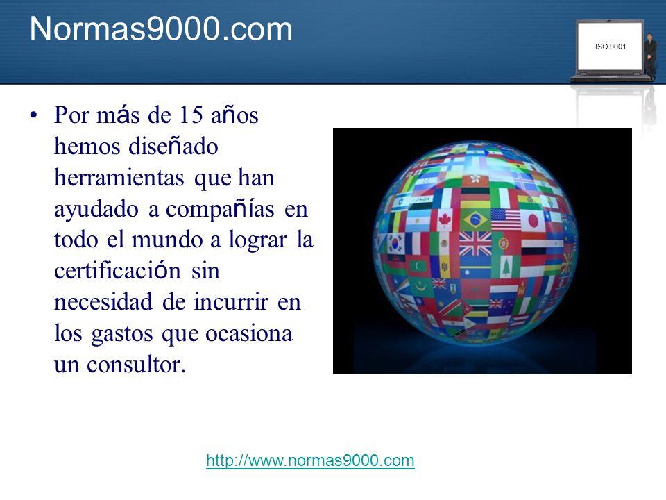 ISO 9001 Normas9000.com Por m á s de 15 a ñ os hemos dise ñ ado herramientas que han ayudado a compa ñí as en todo el mundo a lograr la certificaci ó