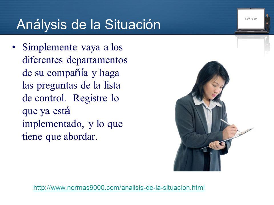 ISO 9001 Simplemente vaya a los diferentes departamentos de su compa ñí a y haga las preguntas de la lista de control. Registre lo que ya est á implem