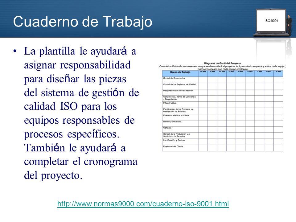 ISO 9001 Cuaderno de Trabajo La plantilla le ayudar á a asignar responsabilidad para dise ñ ar las piezas del sistema de gesti ó n de calidad ISO para