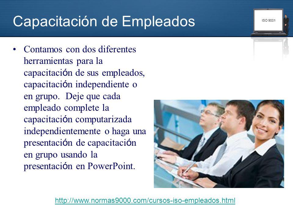 ISO 9001 Capacitación de Empleados Contamos con dos diferentes herramientas para la capacitaci ó n de sus empleados, capacitaci ó n independiente o en