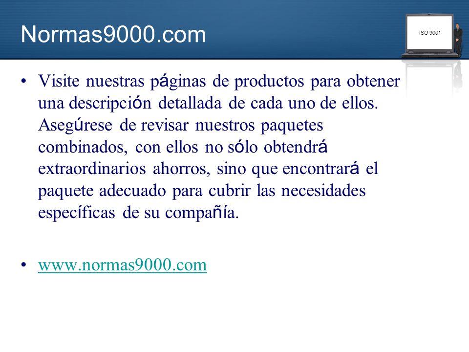 ISO 9001 Normas9000.com Visite nuestras p á ginas de productos para obtener una descripci ó n detallada de cada uno de ellos. Aseg ú rese de revisar n