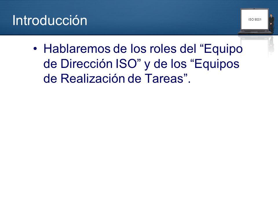 ISO 9001 Introducción Hablaremos de los roles del Equipo de Dirección ISO y de los Equipos de Realización de Tareas.