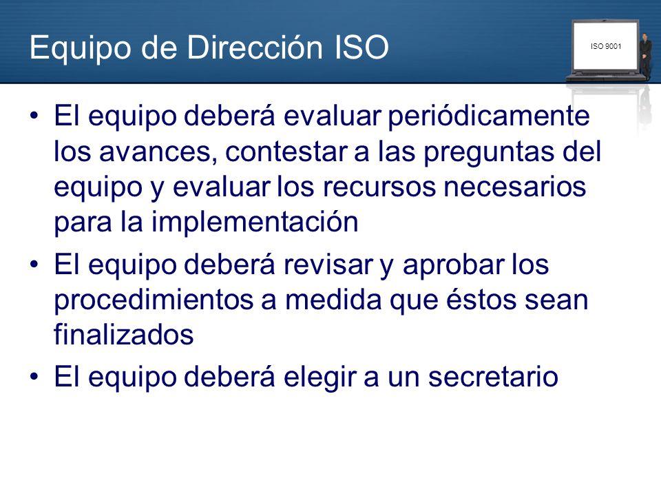 ISO 9001 Equipo de Dirección ISO El equipo deberá evaluar periódicamente los avances, contestar a las preguntas del equipo y evaluar los recursos nece