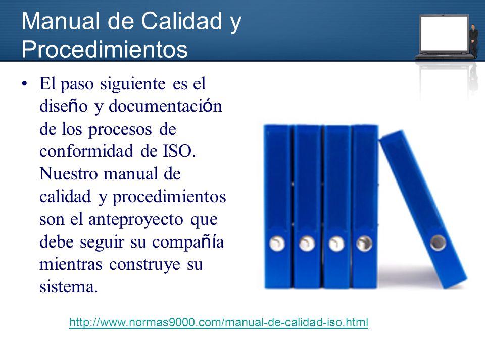 Manual de Calidad y Procedimientos El paso siguiente es el dise ñ o y documentaci ó n de los procesos de conformidad de ISO.