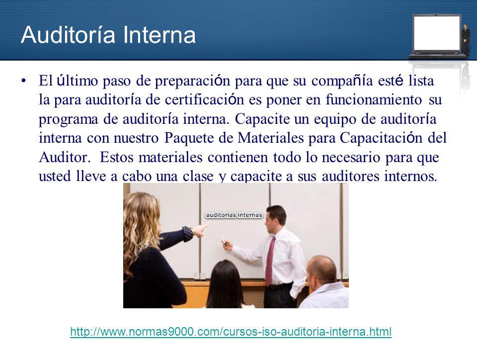 Auditoría Interna El ú ltimo paso de preparaci ó n para que su compa ñí a est é lista la para auditor í a de certificaci ó n es poner en funcionamiento su programa de auditor í a interna.