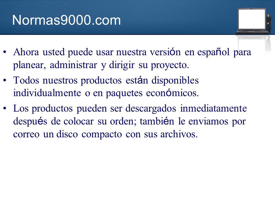 Normas9000.com Ahora usted puede usar nuestra versi ó n en espa ñ ol para planear, administrar y dirigir su proyecto.