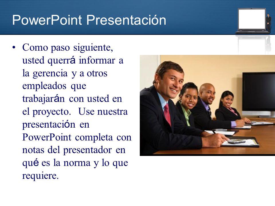 PowerPoint Presentación Como paso siguiente, usted querr á informar a la gerencia y a otros empleados que trabajar á n con usted en el proyecto.