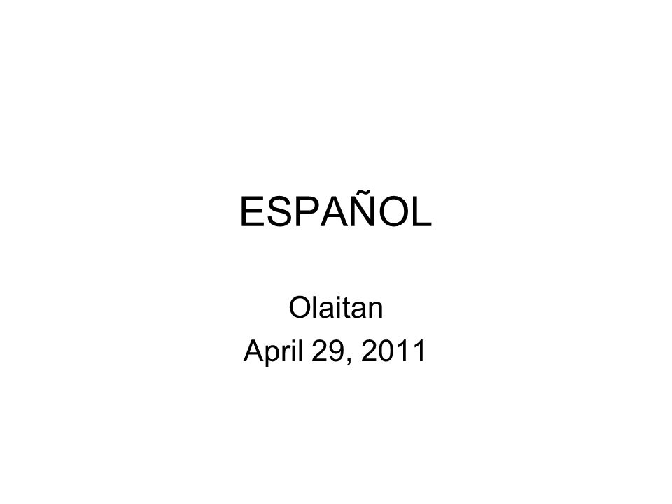 ESPAÑOL Olaitan April 29, 2011