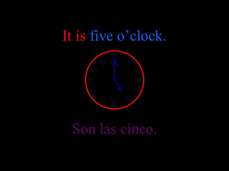 Son las cuatro. It is four oclock.