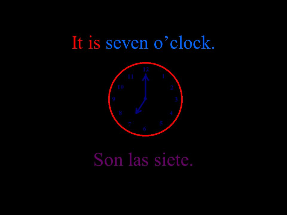 It is six oclock. Son las seis.