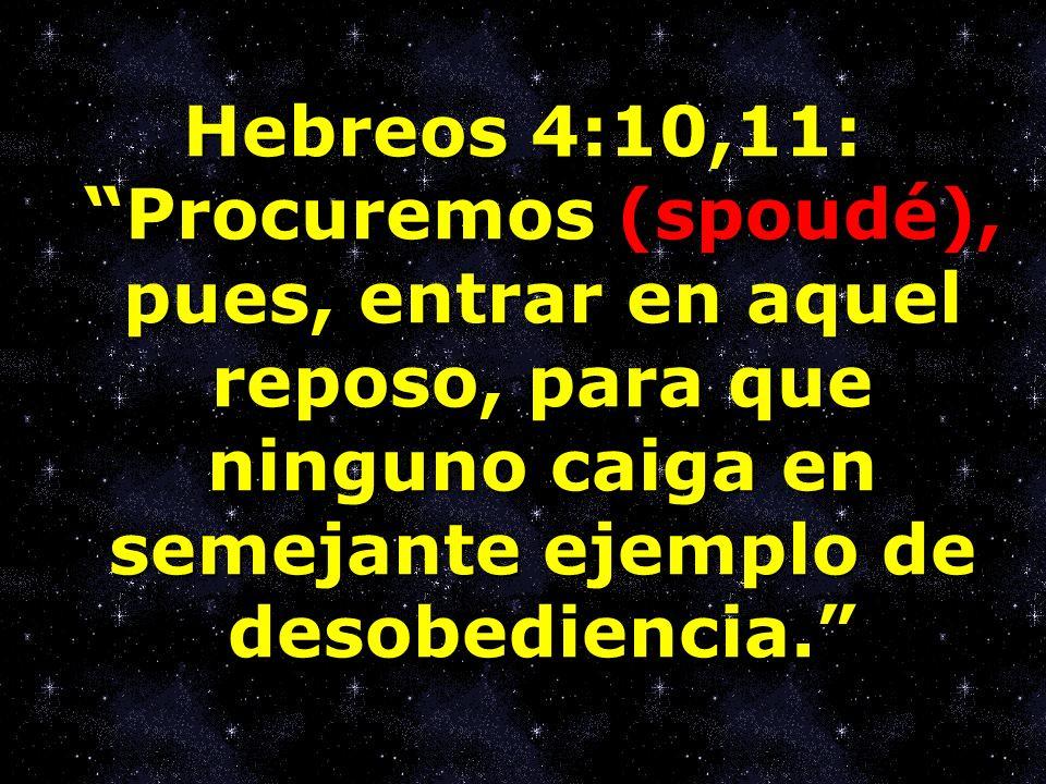 Hebreos 4:10,11:Procuremos (spoudé), pues, entrar en aquel reposo, para que ninguno caiga en semejante ejemplo de desobediencia.