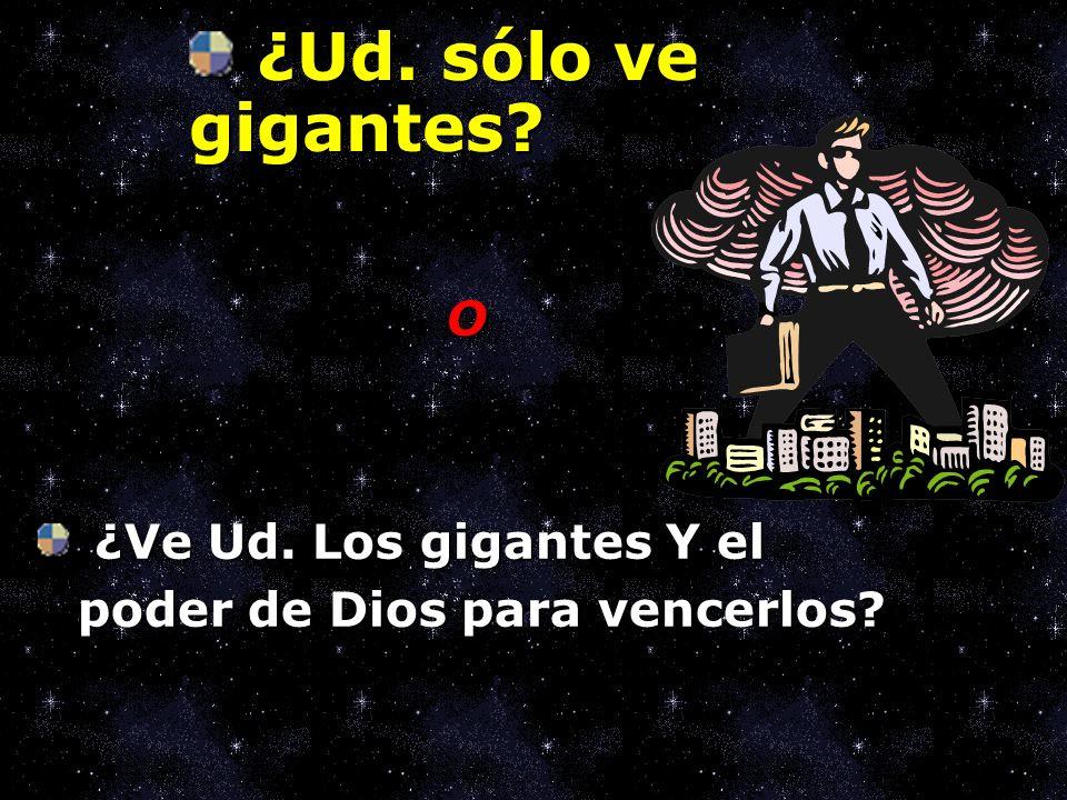 O ¿Ve Ud. Los gigantes Y el poder de Dios para vencerlos? ¿Ve Ud. Los gigantes Y el poder de Dios para vencerlos? ¿Ud. sólo ve gigantes? ¿Ud. sólo ve