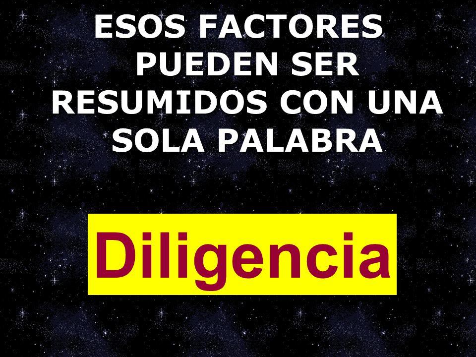 ESOS FACTORES PUEDEN SER RESUMIDOS CON UNA SOLA PALABRA Diligencia