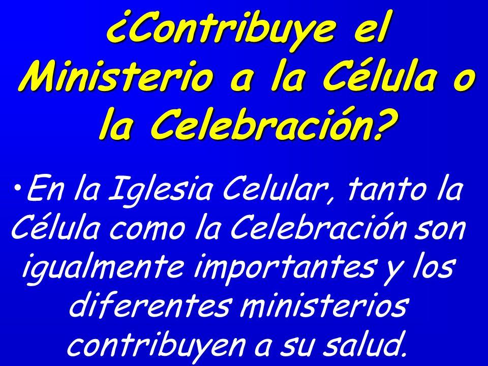 ¿Contribuye el Ministerio a la Célula o la Celebración.