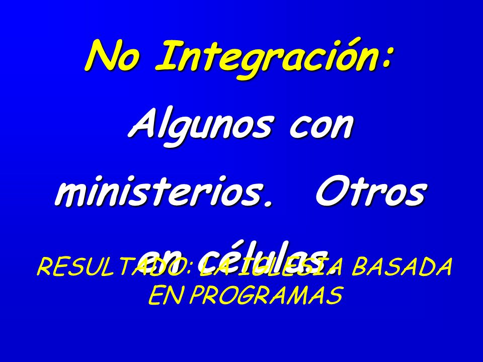 No Integración: Algunos con ministerios.Otros en células.
