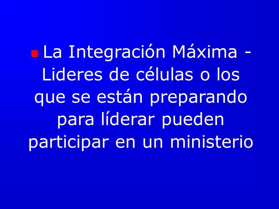La Integración Máxima - Lideres de células o los que se están preparando para líderar pueden participar en un ministerio