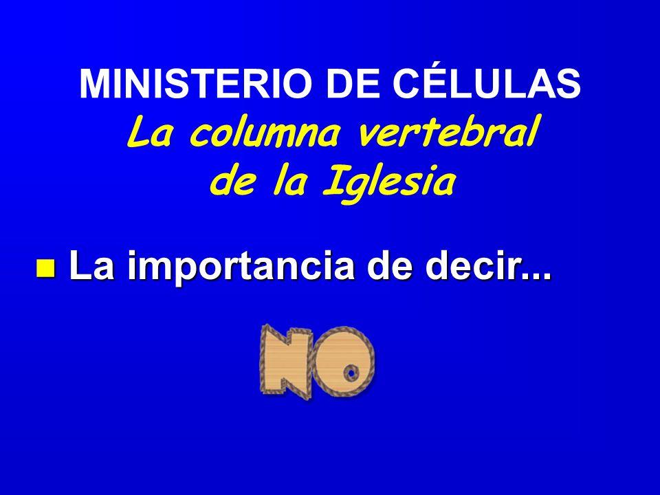 MINISTERIO DE CÉLULAS La columna vertebral de la Iglesia n La importancia de decir...