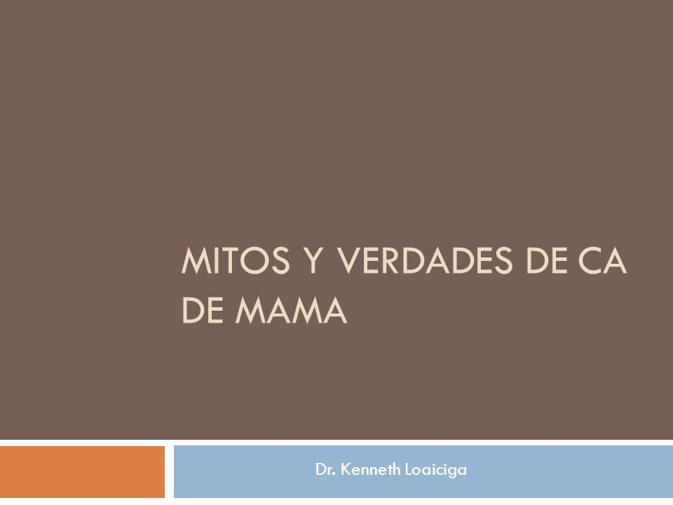 MITOS Y VERDADES DE CA DE MAMA Dr. Kenneth Loaiciga
