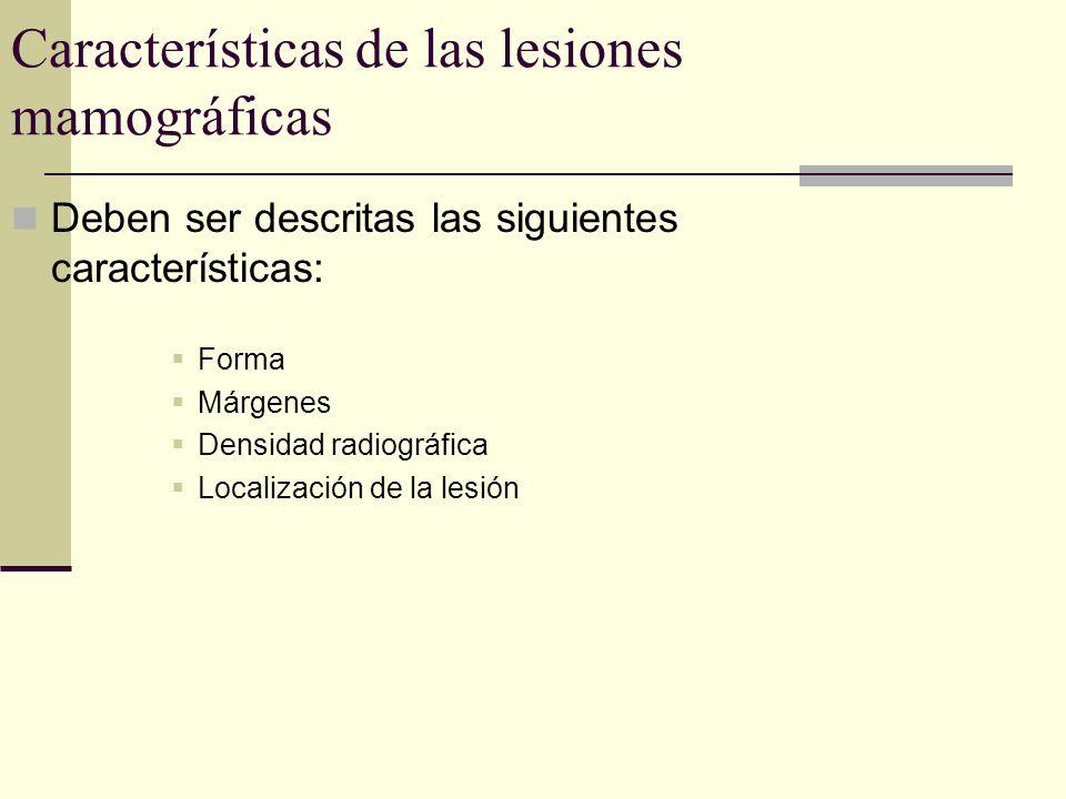 Características de las lesiones mamográficas Deben ser descritas las siguientes características: Forma Márgenes Densidad radiográfica Localización de