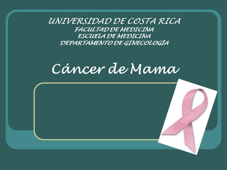UNIVERSIDAD DE COSTA RICA FACULTAD DE MEDICINA ESCUELA DE MEDICINA DEPARTAMENTO DE GINECOLOGÍA Cáncer de Mama