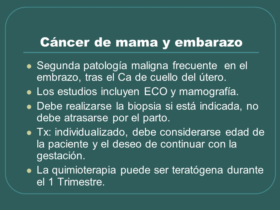 Cáncer de mama y embarazo Segunda patología maligna frecuente en el embrazo, tras el Ca de cuello del útero. Los estudios incluyen ECO y mamografía. D