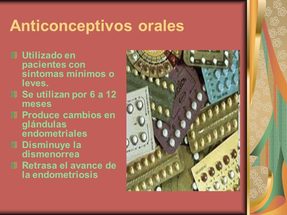 Anticonceptivos orales Utilizado en pacientes con síntomas mínimos o leves. Se utilizan por 6 a 12 meses Produce cambios en glándulas endometriales Di
