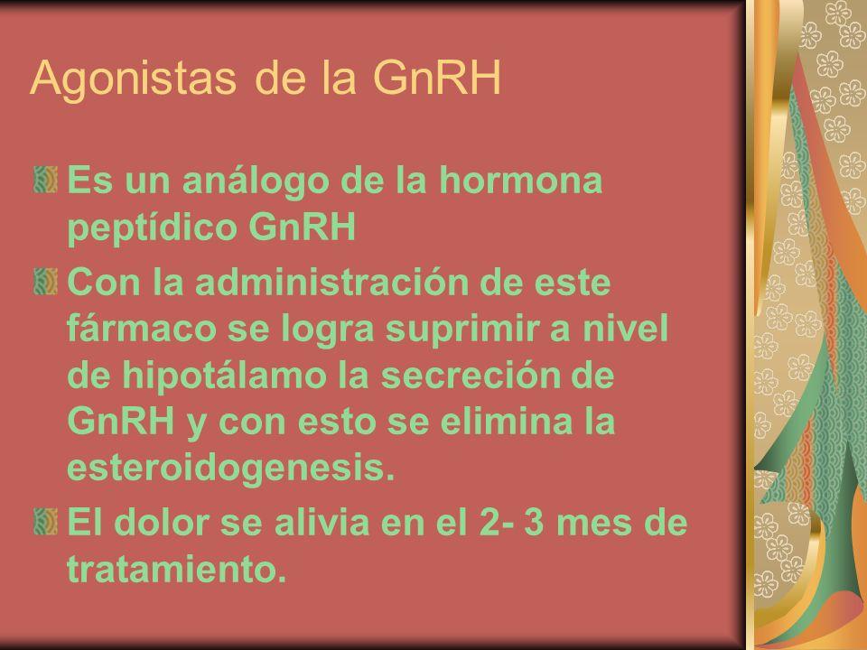 Agonistas de la GnRH Es un análogo de la hormona peptídico GnRH Con la administración de este fármaco se logra suprimir a nivel de hipotálamo la secre