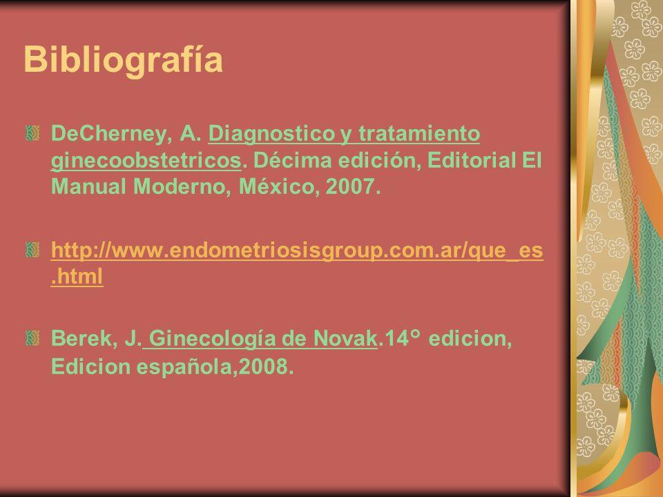 Bibliografía DeCherney, A. Diagnostico y tratamiento ginecoobstetricos. Décima edición, Editorial El Manual Moderno, México, 2007. http://www.endometr