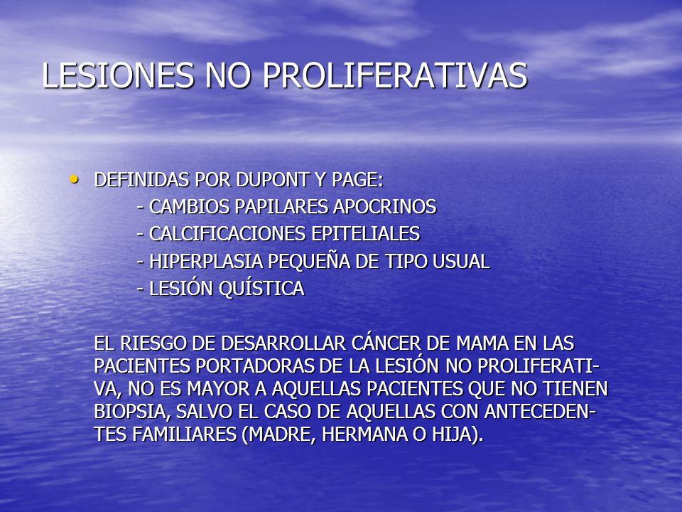 LESIONES NO PROLIFERATIVAS DEFINIDAS POR DUPONT Y PAGE: DEFINIDAS POR DUPONT Y PAGE: - CAMBIOS PAPILARES APOCRINOS - CALCIFICACIONES EPITELIALES - HIP