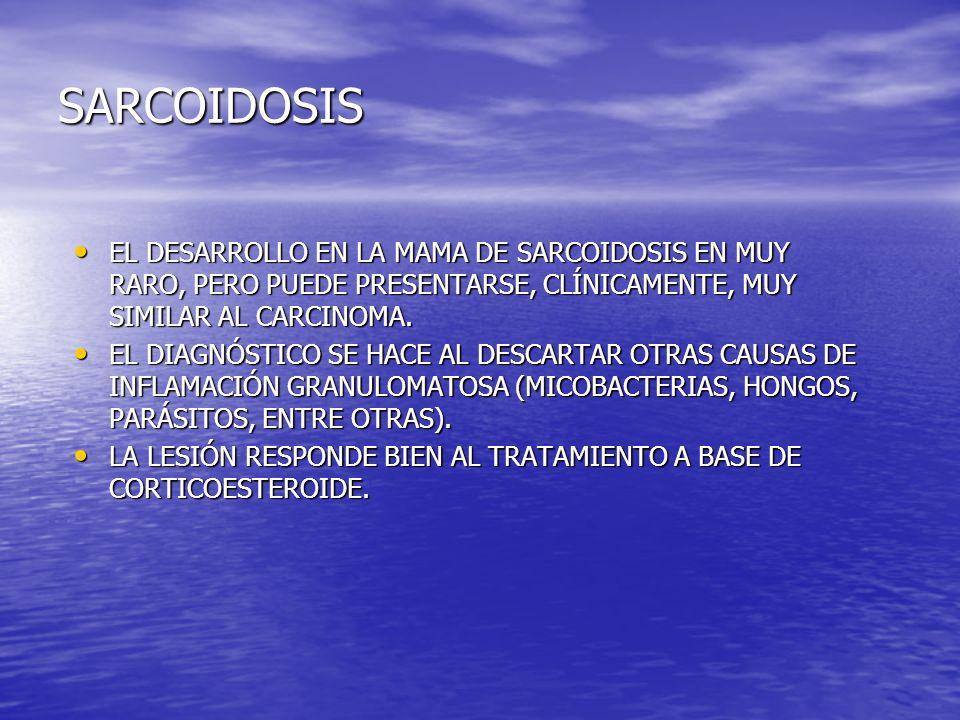 SARCOIDOSIS EL DESARROLLO EN LA MAMA DE SARCOIDOSIS EN MUY RARO, PERO PUEDE PRESENTARSE, CLÍNICAMENTE, MUY SIMILAR AL CARCINOMA. EL DESARROLLO EN LA M