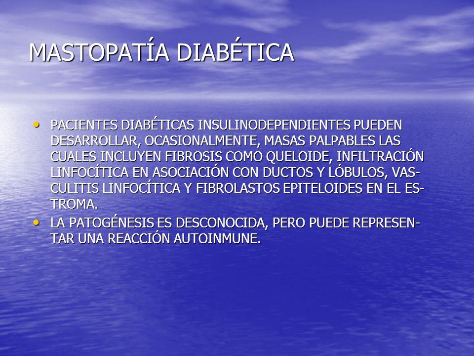 MASTOPATÍA DIABÉTICA PACIENTES DIABÉTICAS INSULINODEPENDIENTES PUEDEN DESARROLLAR, OCASIONALMENTE, MASAS PALPABLES LAS CUALES INCLUYEN FIBROSIS COMO Q