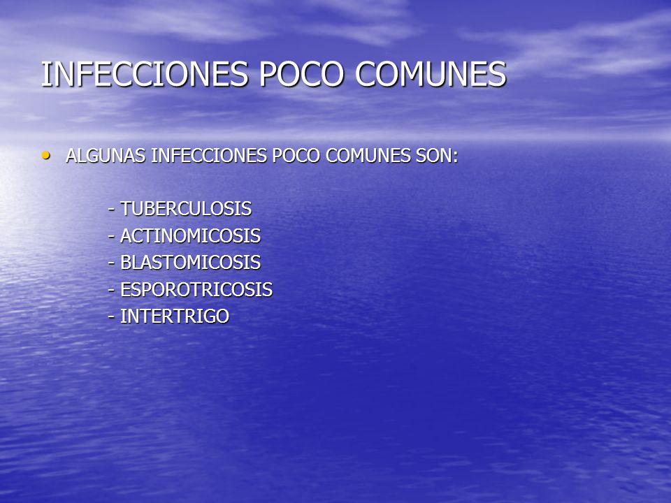 INFECCIONES POCO COMUNES ALGUNAS INFECCIONES POCO COMUNES SON: ALGUNAS INFECCIONES POCO COMUNES SON: - TUBERCULOSIS - ACTINOMICOSIS - BLASTOMICOSIS -
