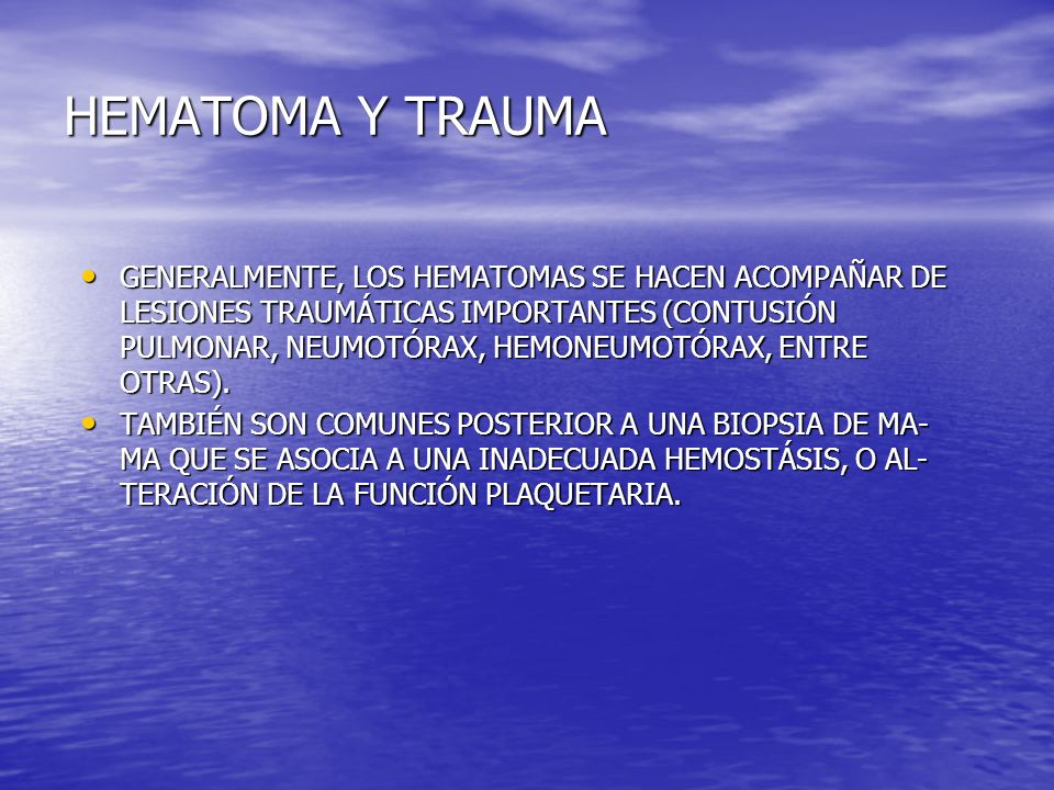 HEMATOMA Y TRAUMA GENERALMENTE, LOS HEMATOMAS SE HACEN ACOMPAÑAR DE LESIONES TRAUMÁTICAS IMPORTANTES (CONTUSIÓN PULMONAR, NEUMOTÓRAX, HEMONEUMOTÓRAX,