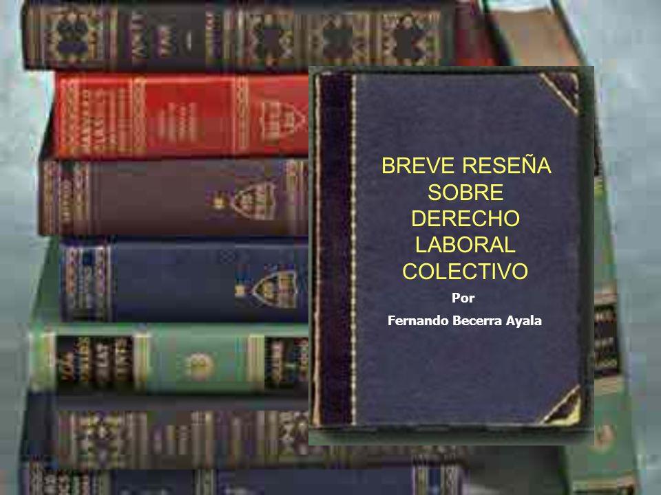 BREVE RESEÑA SOBRE DERECHO LABORAL COLECTIVO Por Fernando Becerra Ayala