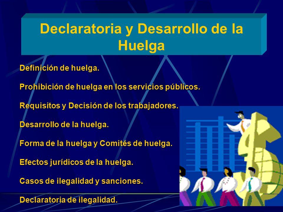 Declaratoria y Desarrollo de la Huelga Definición de huelga. Prohibición de huelga en los servicios públicos. Requisitos y Decisión de los trabajadore