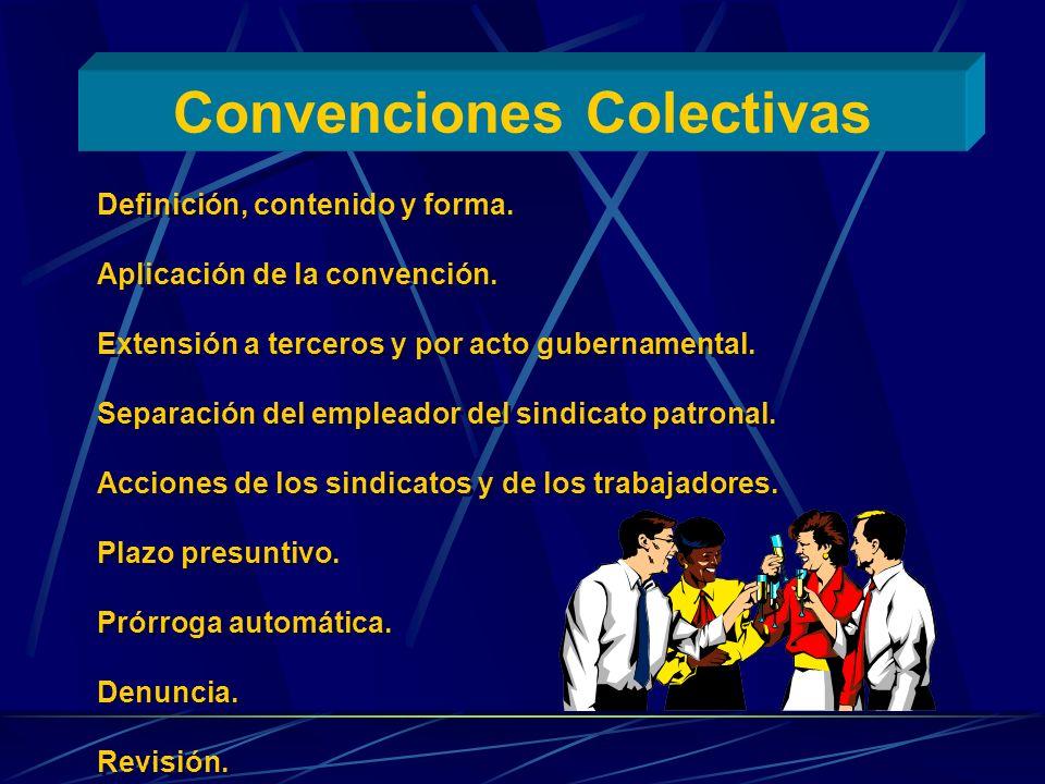 Convenciones Colectivas Definición, contenido y forma. Aplicación de la convención. Extensión a terceros y por acto gubernamental. Separación del empl