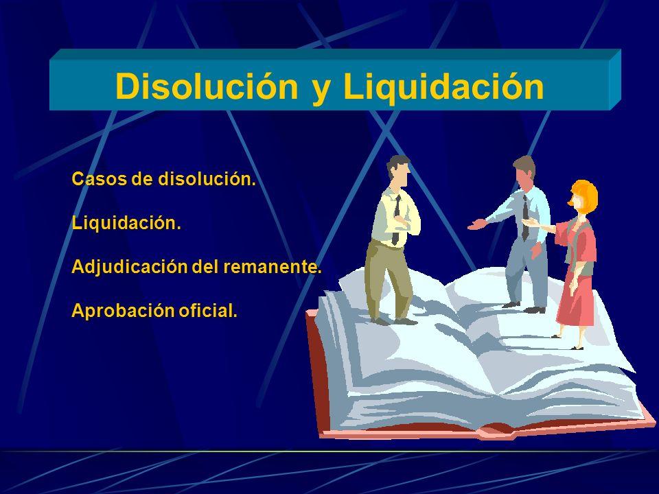 Disolución y Liquidación Casos de disolución. Liquidación. Adjudicación del remanente. Aprobación oficial. Casos de disolución. Liquidación. Adjudicac