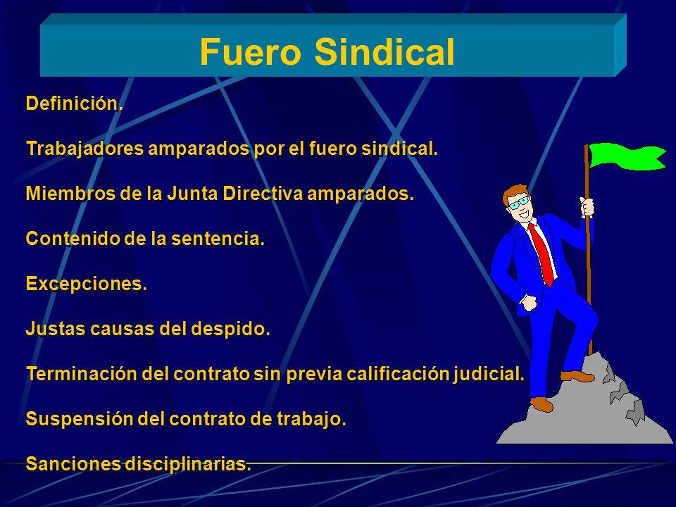 Fuero Sindical Definición. Trabajadores amparados por el fuero sindical. Miembros de la Junta Directiva amparados. Contenido de la sentencia. Excepcio