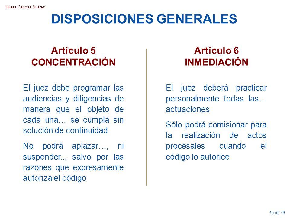 Ulises Canosa Suárez DISPOSICIONES GENERALES Artículo 5 CONCENTRACIÓN El juez debe programar las audiencias y diligencias de manera que el objeto de c