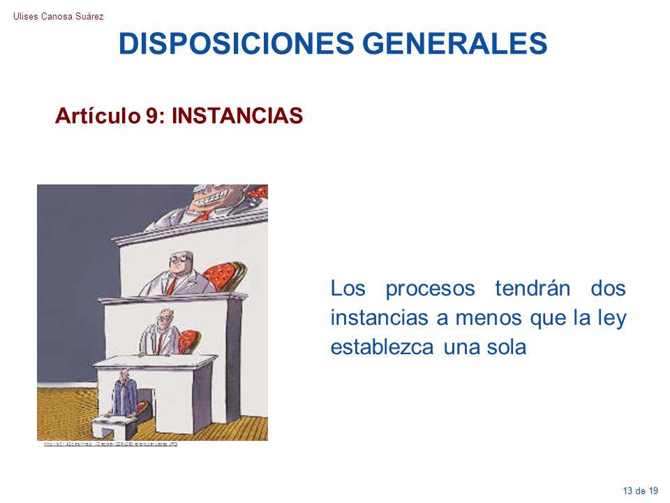 Ulises Canosa Suárez Artículo 9: INSTANCIAS DISPOSICIONES GENERALES Los procesos tendrán dos instancias a menos que la ley establezca una sola http://