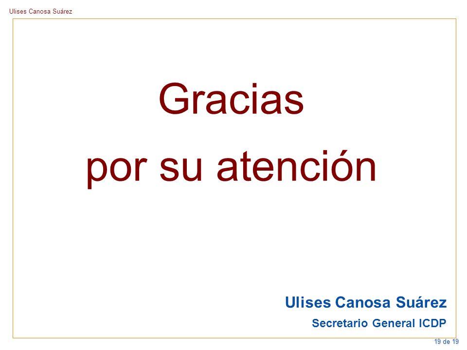 Ulises Canosa Suárez Secretario General ICDP Gracias por su atención 19 de 19