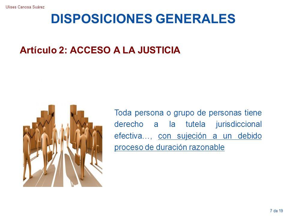 Ulises Canosa Suárez Artículo 2: ACCESO A LA JUSTICIA Toda persona o grupo de personas tiene derecho a la tutela jurisdiccional efectiva…, con sujeció