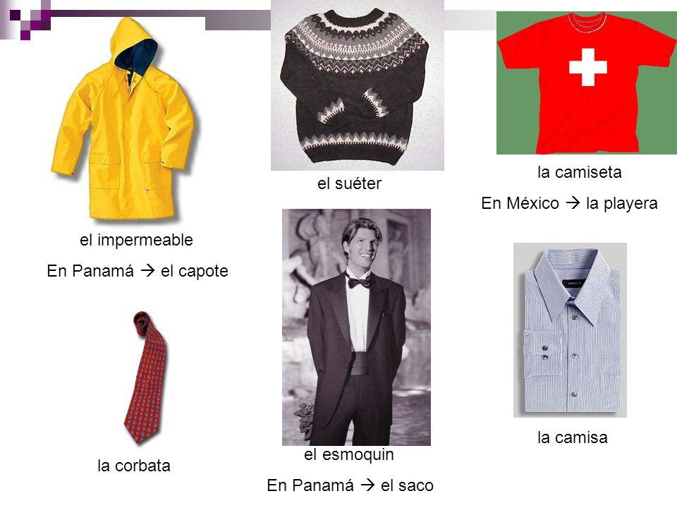 el impermeable En Panamá el capote el suéter la camiseta En México la playera la camisa la corbata el esmoquin En Panamá el saco