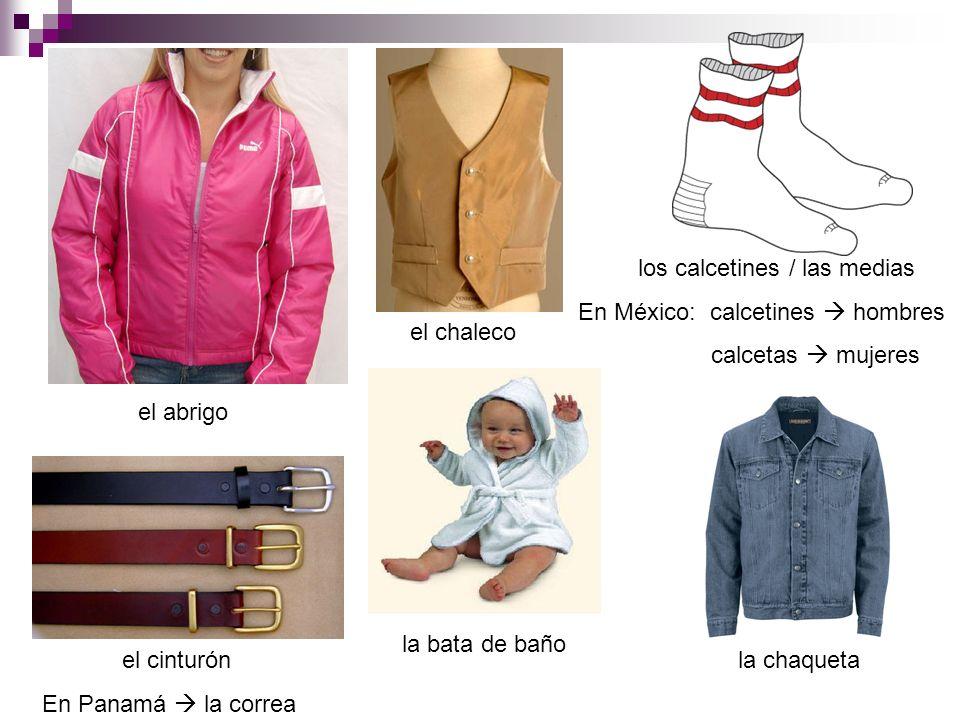 el abrigo el chaleco el cinturón En Panamá la correa la bata de baño los calcetines / las medias En México: calcetines hombres calcetas mujeres la cha